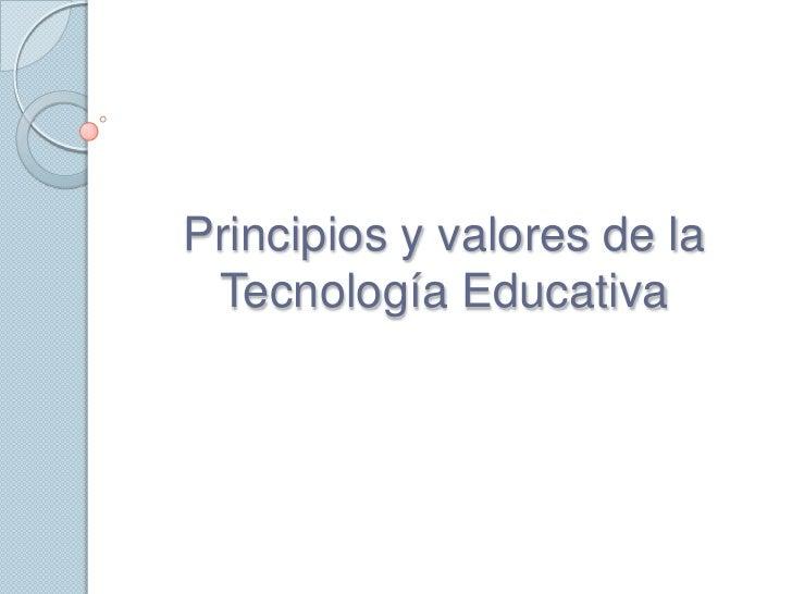 Principios y valores de la  Tecnología Educativa