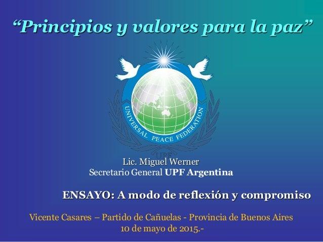 """""""Principios y valores para la paz"""" Lic. Miguel Werner Secretario General UPF Argentina ENSAYO: A modo de reflexión y compr..."""