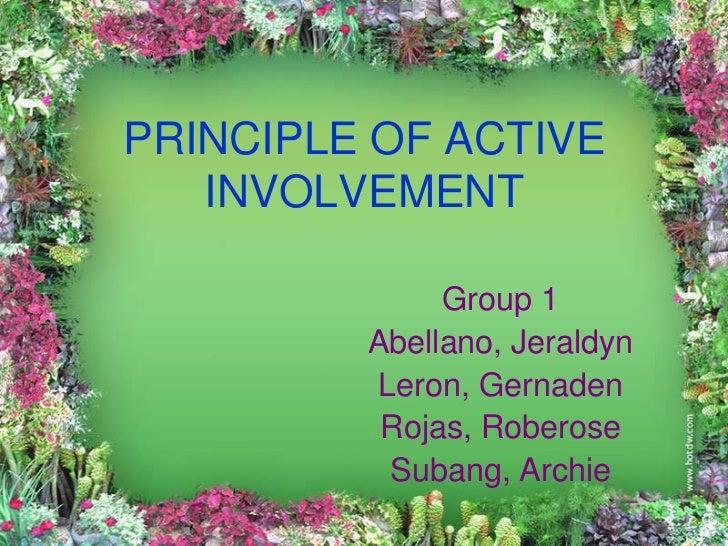 PRINCIPLE OF ACTIVE   INVOLVEMENT              Group 1         Abellano, Jeraldyn         Leron, Gernaden          Rojas, ...