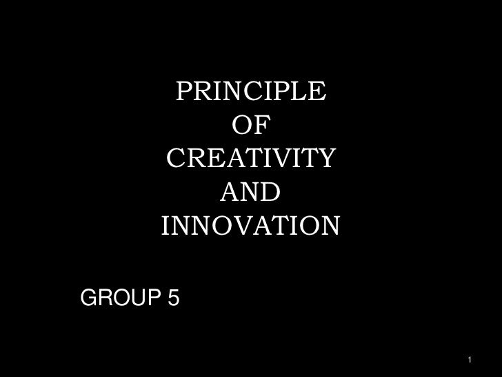 PRINCIPLE          OF      CREATIVITY         AND     INNOVATIONGROUP 5                   1
