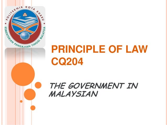 PRINCIPLE OF LAW CQ204 THE GOVERNMENT IN MALAYSIAN