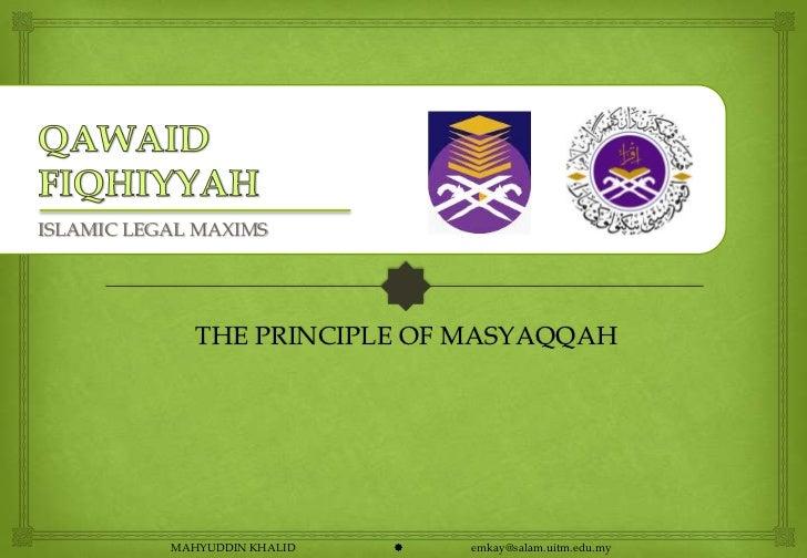 ISLAMIC LEGAL MAXIMS              THE PRINCIPLE OF MASYAQQAH           MAHYUDDIN KHALID      emkay@salam.uitm.edu.my