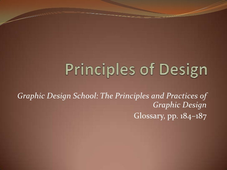 Principles of Design<br />Graphic Design School: The Principles and Practices of Graphic Design <br />Glossary, pp. 184–18...
