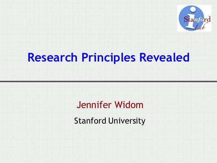 Research Principles Revealed <ul><li>Jennifer Widom </li></ul><ul><li>Stanford University </li></ul>