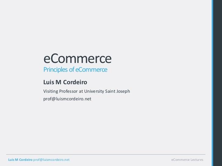 eCommerce                     Principles of eCommerce                     Luis M Cordeiro                     Visiting Pro...