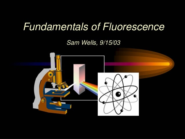 Fundamentals of FluorescenceSam Wells, 9/15/03