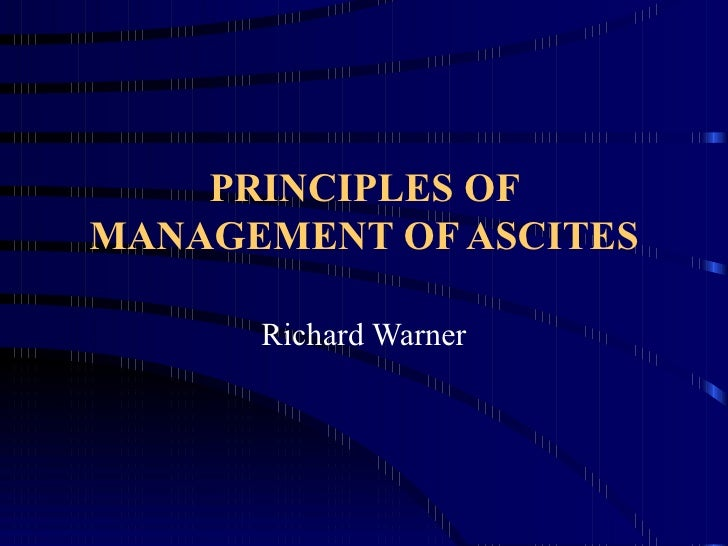 PRINCIPLES OF MANAGEMENT OF ASCITES Richard Warner