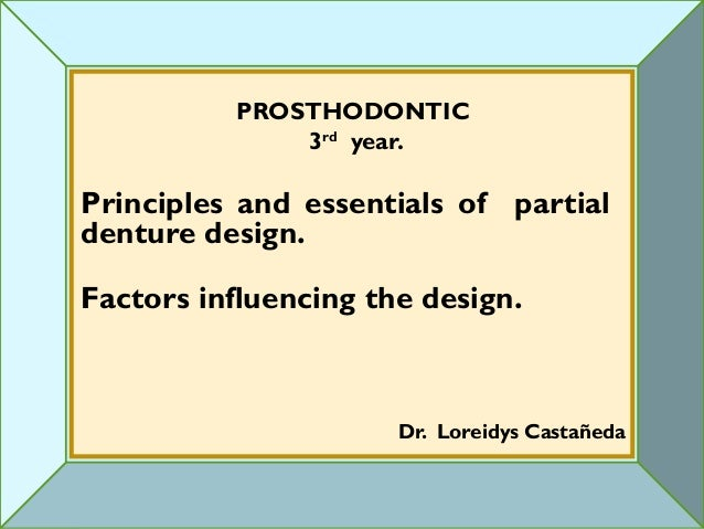 PROSTHODONTIC              3rd year.Principles and essentials of partialdenture design.Factors influencing the design.    ...
