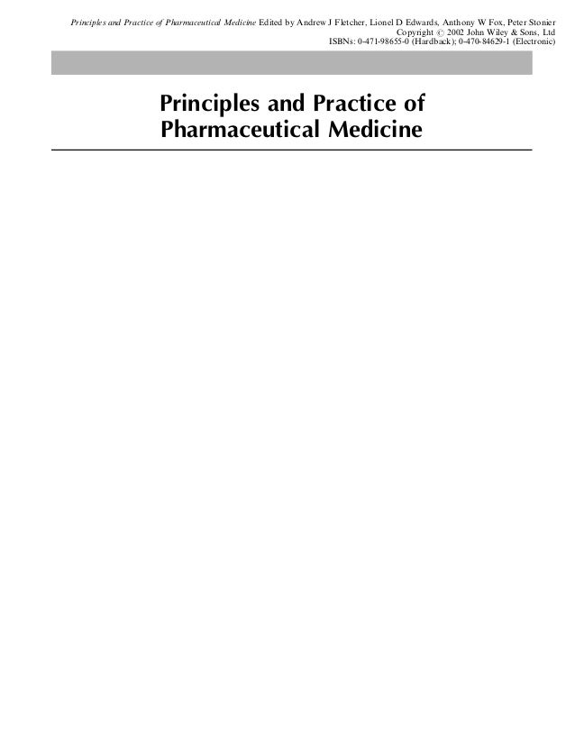 Principles and Practice of Pharmaceutical Medicine Edited by Andrew J Fletcher, Lionel D Edwards, Anthony W Fox, Peter Sto...
