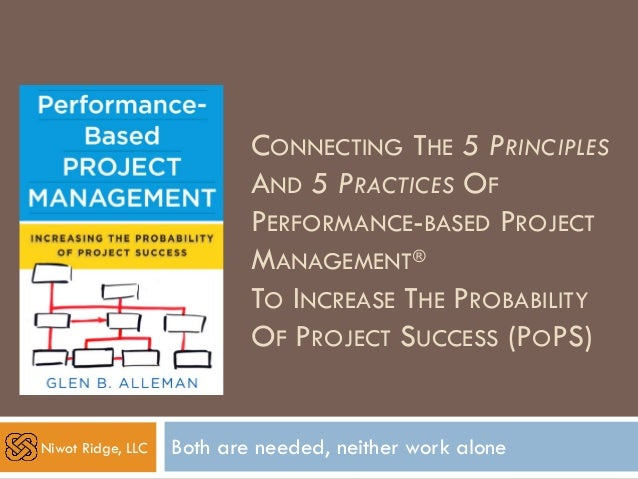 CONNECTING THE 5 PRINCIPLES AND 5 PRACTICES OF PERFORMANCE-BASED PROJECT MANAGEMENT® TO INCREASE THE PROBABILITY OF PROJEC...