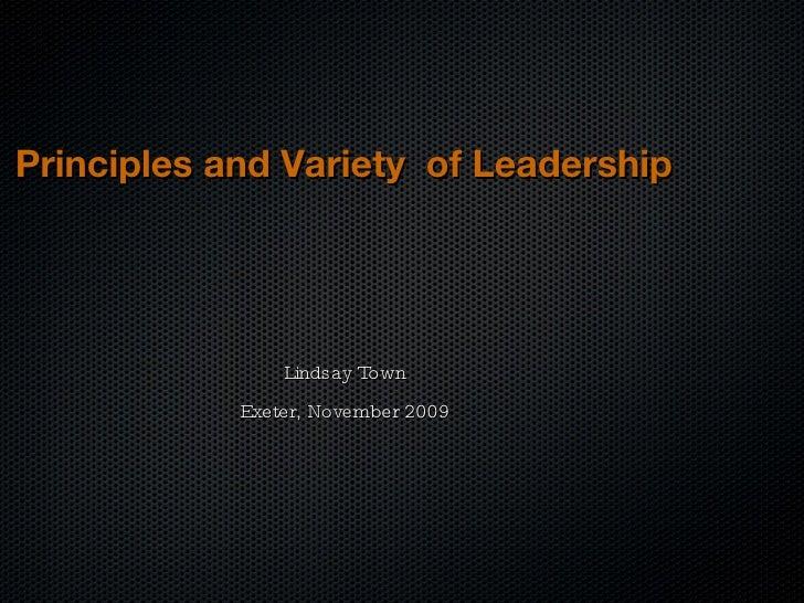 <ul><li>Lindsay Town </li></ul><ul><li>Exeter, November 2009 </li></ul>Principles and Variety  of Leadership