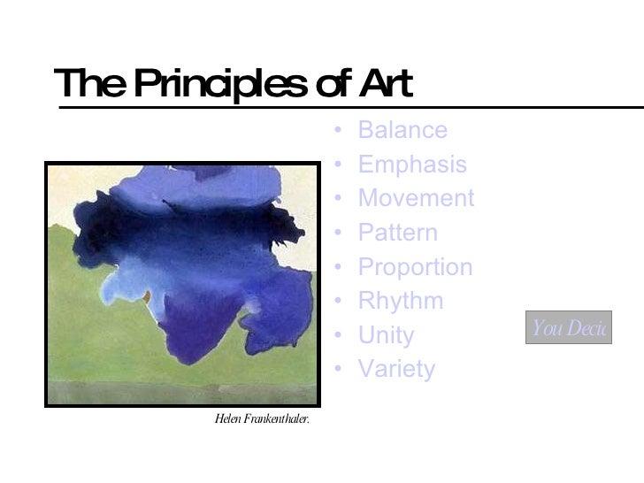 The Principles of Art <ul><li>Balance </li></ul><ul><li>Emphasis </li></ul><ul><li>Movement </li></ul><ul><li>Pattern </li...