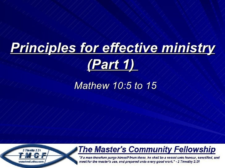 Principles for effective ministry part 1  - Mathew 10 verses 5 - 15