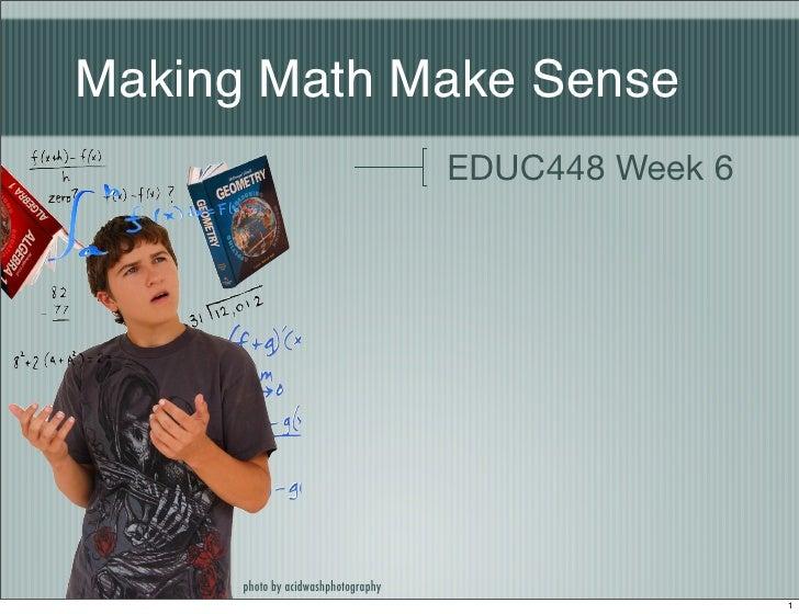 Making Math Make Sense                                      EDUC448 Week 6           photo by acidwashphotography         ...
