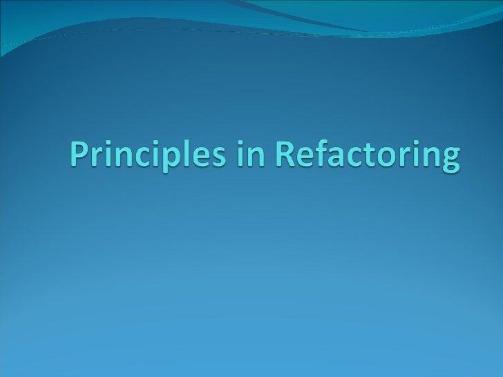 Principles in Refactoring
