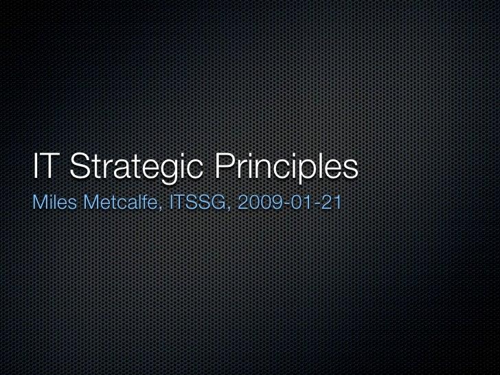 IT Strategic Principles Miles Metcalfe, ITSSG, 2009-01-21
