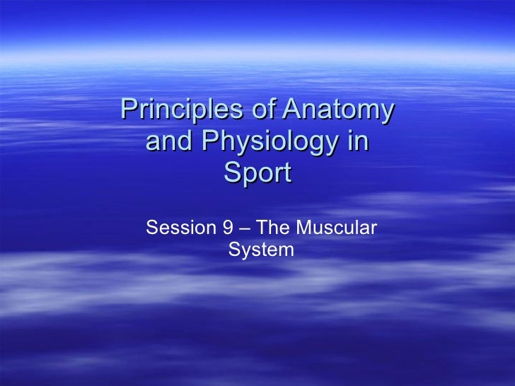 Principles of Anatomy and Physiology in Sport Session 9 – The Muscular System