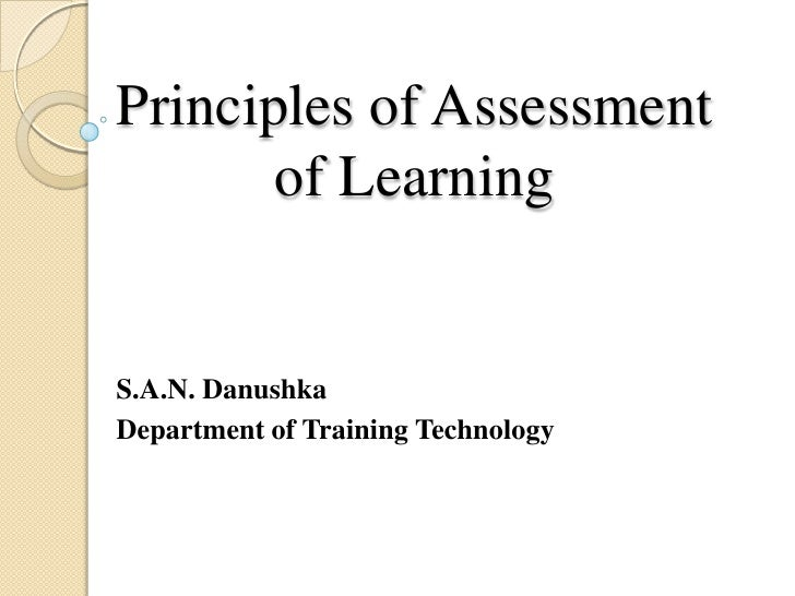 Principles of Assessment of Learning<br />S.A.N. Danushka<br />Department of Training Technology<br />