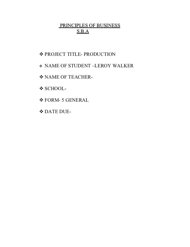 PRINCIPLES OF BUSINESS              S.B.A PROJECT TITLE- PRODUCTION   NAME OF STUDENT –LEROY WALKER NAME OF TEACHER- S...