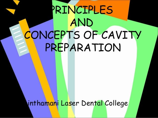 PRINCIPLES AND CONCEPTS OF CAVITY PREPARATION  • Chinthamani Laser Dental College