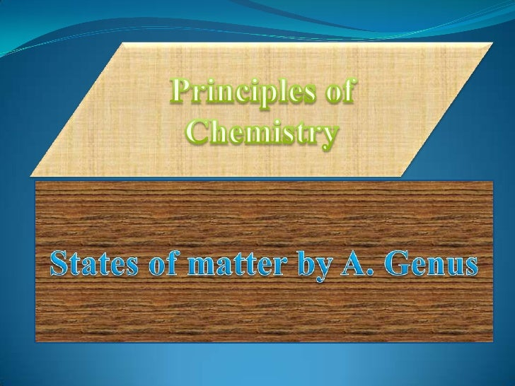 Principles of Chemistry<br />States of matter by A. Genus <br />