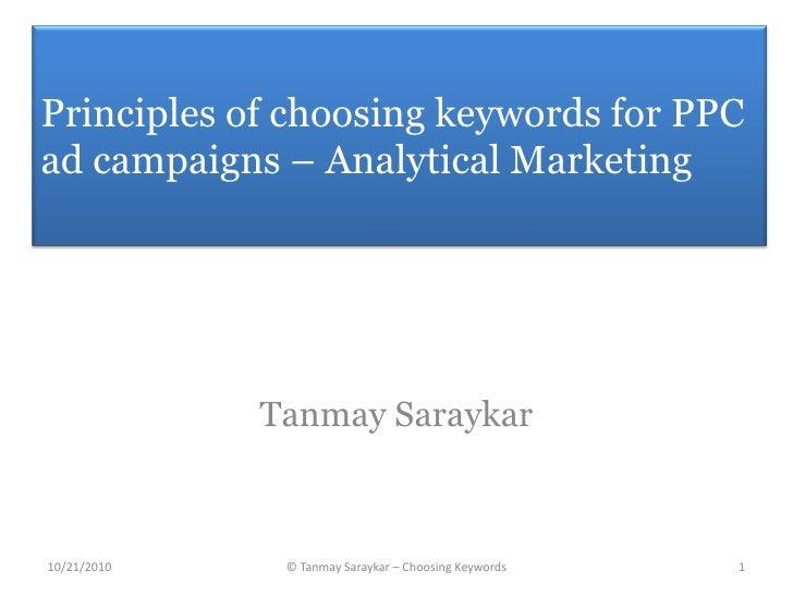 Principles of choosing keywords for PPC ad campaigns – Analytical Marketing<br />Tanmay Saraykar<br />1<br />© Tanmay Sara...