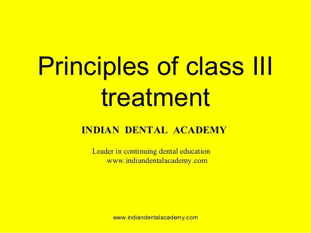Principles of class iii treatment reformated /certified fixed orthodontic courses by Indian dental academy