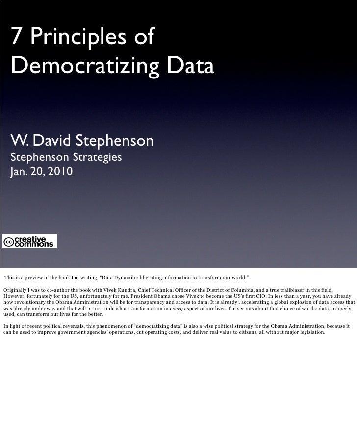 7 Principles of    Democratizing Data     W. David Stephenson    Stephenson Strategies    Jan. 20, 2010     This is a prev...