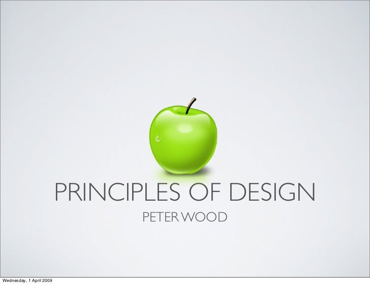PRINCIPLES OF DESIGN                                 PETER WOOD    Wednesday, 1 April 2009