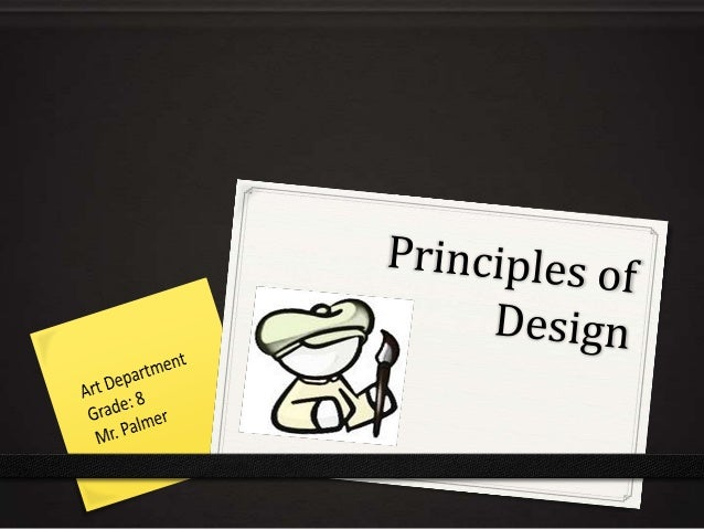 PRINCIPLES OF DESIGN0 Principles of Design are the fundamental  facets of art composition.0 Knowing and appreciating the P...