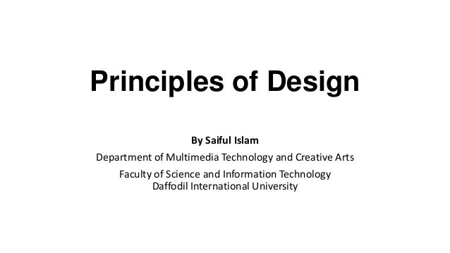 Principles of Design By Saiful Islam Department of Multimedia Technology and Creative Arts Faculty of Science and Informat...