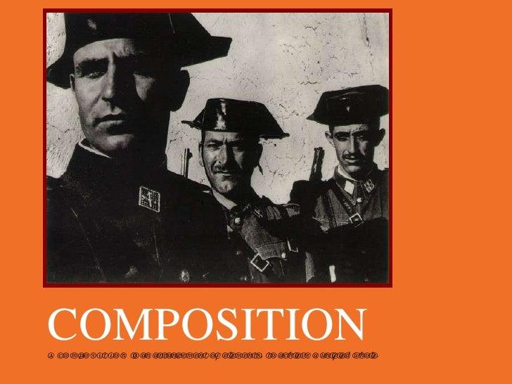 COMPOSITION A COMPOSITION is an arrangement of elements, to achieve a unified whole.