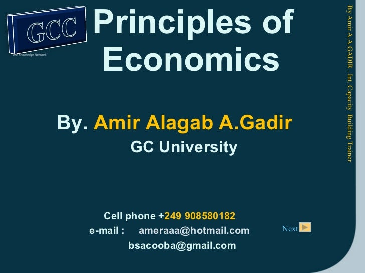 Principles of   Economics  By.  Amir Alagab A.Gadir  GC University By Amir A.A.GADIR . Int. Capacity  Building Trainer  Ce...
