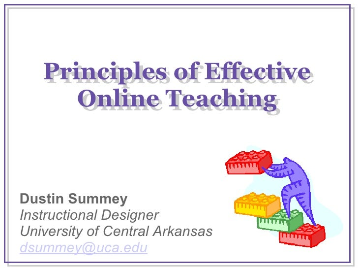Principles of Effective Online Teaching Dustin Summey Instructional Designer University of Central Arkansas [email_address...
