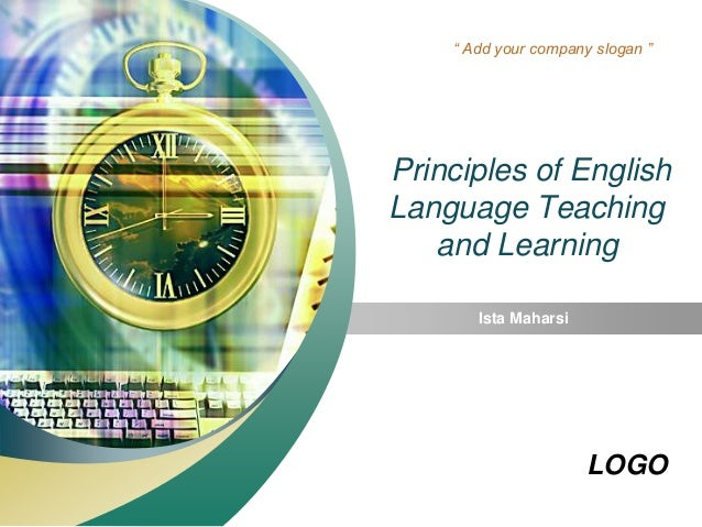 "LOGO "" Add your company slogan "" Principles of English Language Teaching and Learning Ista Maharsi"