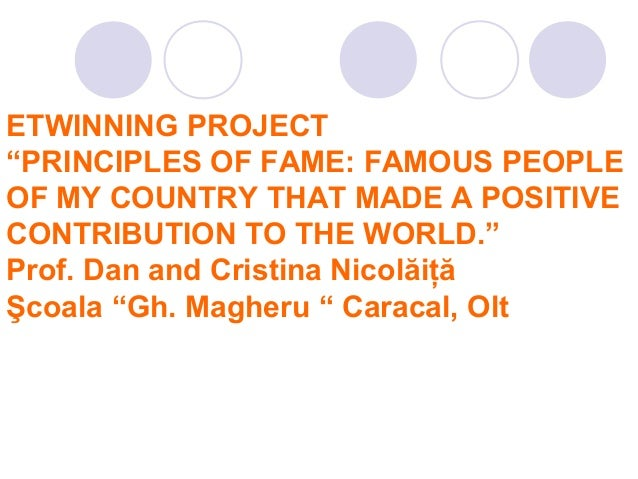 """ETWINNING PROJECT """"PRINCIPLES OF FAME: FAMOUS PEOPLE OF MY COUNTRY THAT MADE A POSITIVE CONTRIBUTION TO THE WORLD."""" Prof. ..."""
