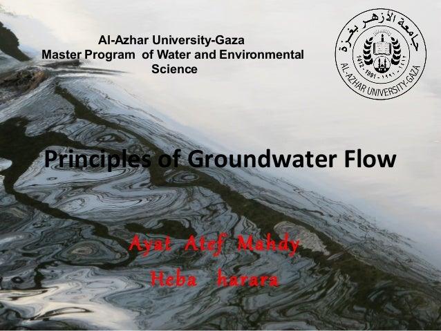 Al-Azhar University-Gaza Master Program of Water and Environmental Science  Principles of Groundwater Flow Ayat Atef Mahdy...