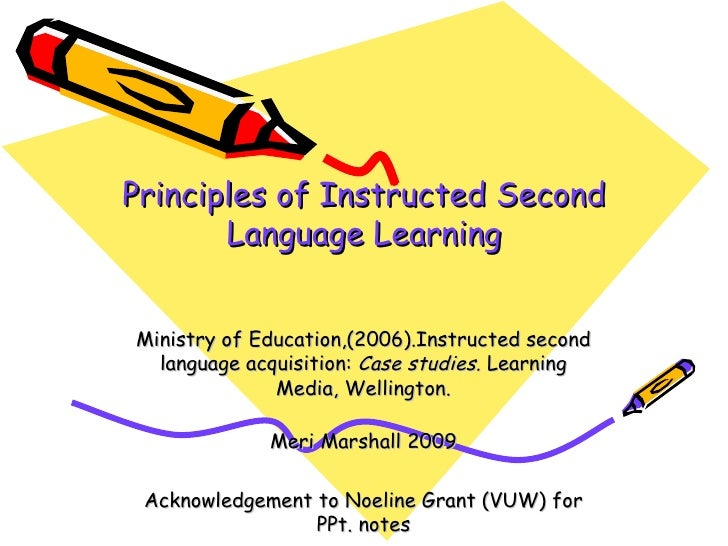 Principles of Instructed Second Language Learning Ministry of Education,(2006).Instructed second language acquisition:  Ca...