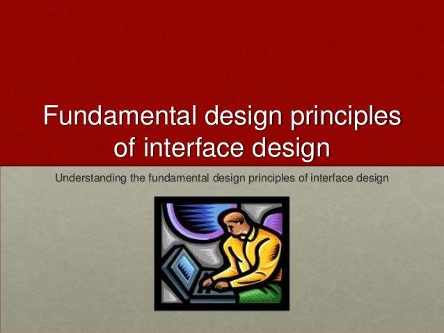 Fundamental design principles of interface design Understanding the fundamental design principles of interface design
