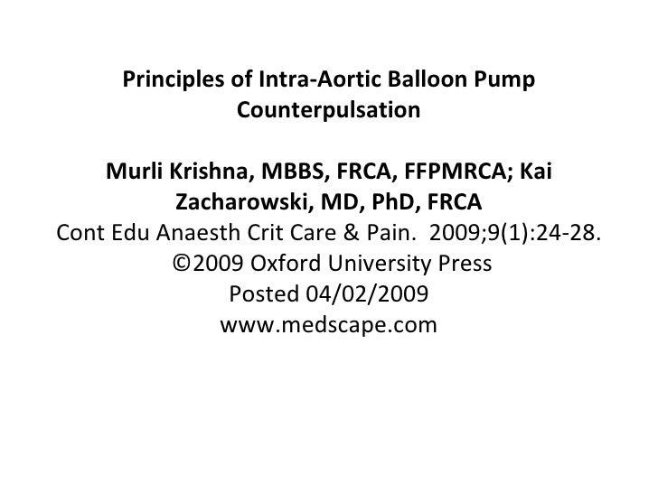 Principles of Intra-Aortic Balloon Pump Counterpulsation Murli Krishna, MBBS, FRCA, FFPMRCA; Kai Zacharowski, MD, PhD, FRC...