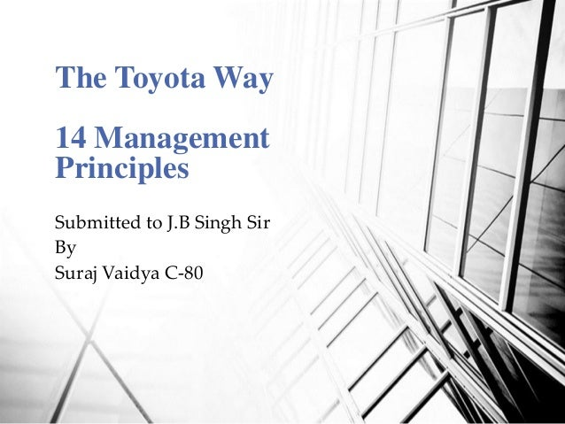 The Toyota Way 14 Management Principles Submitted to J.B Singh Sir By Suraj Vaidya C-80