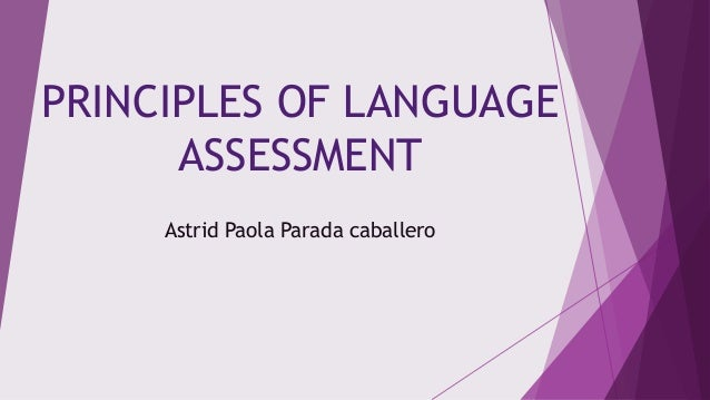 PRINCIPLES OF LANGUAGE ASSESSMENT Astrid Paola Parada caballero