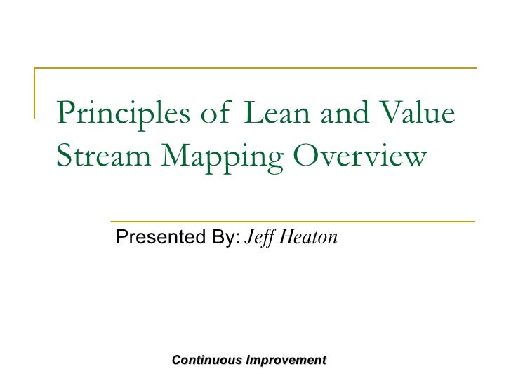 Principles of Lean and Value Stream Mapping Overview Presented By:  Jeff Heaton