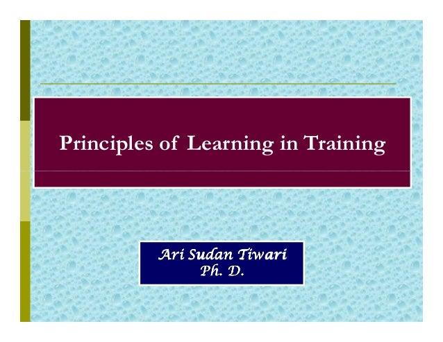 Principles of Learning in Training          Ari Sudan Tiwari               Ph. D.