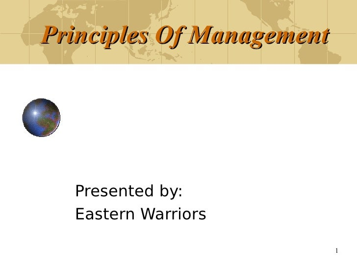 Principles Of Management  Presented by:  Eastern Warriors                           1