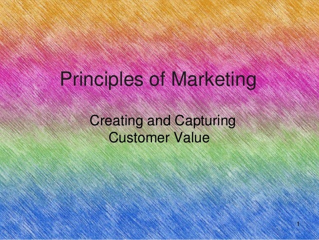 Principles of Marketing   Creating and Capturing     Customer Value                            1