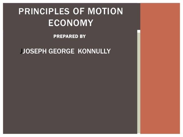 PRINCIPLES OF MOTION       ECONOMY        PREPARED BYJJOSEPH GEORGE KONNULLY