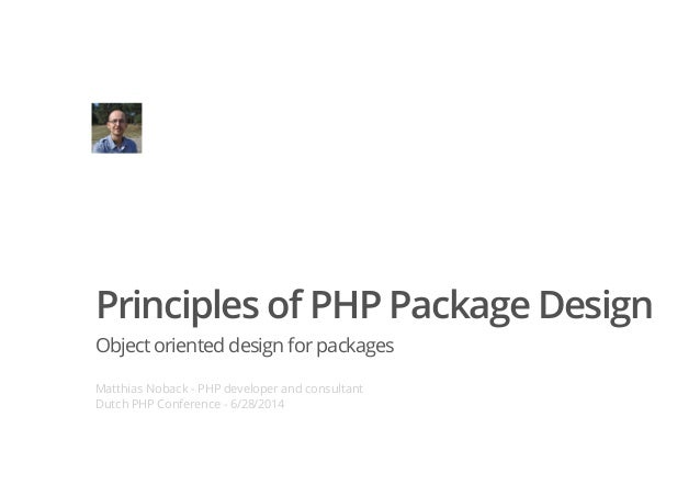 Principles of PHP Package Design Objectoriented design for packages Matthias Noback - PHP developer and consultant Dutch P...