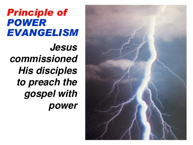 Principle of POWER EVANGELISM Jesus commissioned His disciples to preach the gospel with power