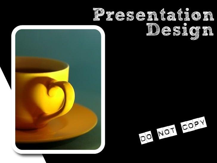 Presentation      Design               t C opy     Do No